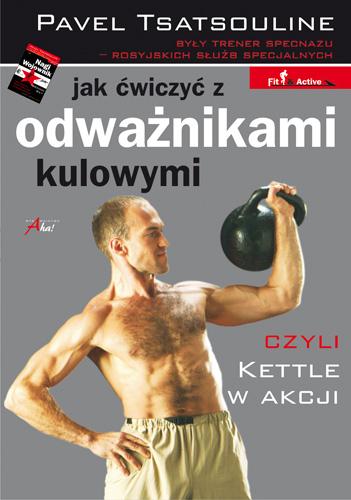 Jak ćwiczyć z odważnikami kulowymi - Pavel Tsatsouline