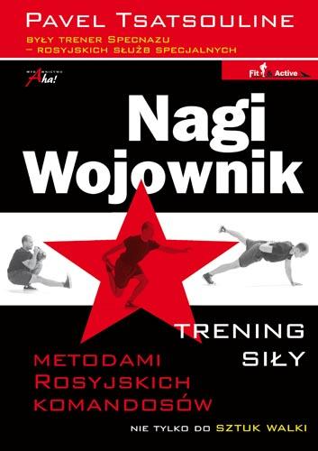 Nagi Wojownik - Trening siły nie tylko do sztuk walki, Pavel Tsatsouline