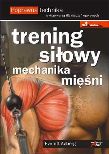 Trening siłowy - mechanika mięśni, Everett Aaberg
