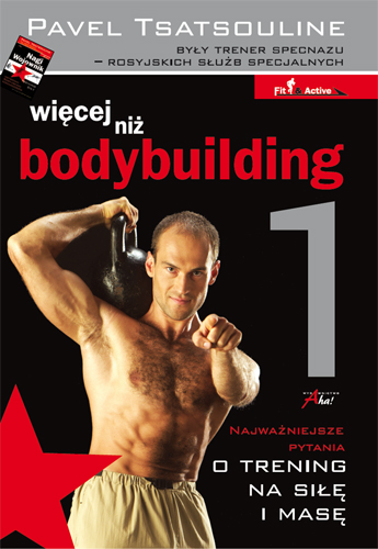 Więcej niż bodybuilding 1 - Pavel Tsatsouline